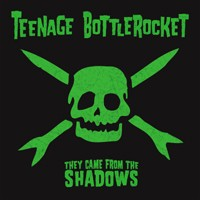 teenage-bottlerocket-they-came-from-the-shadows